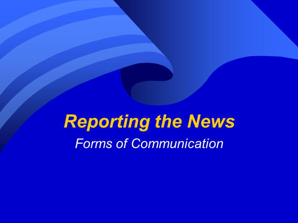 Reporting the News Forms of Communication
