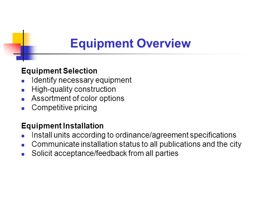 Equipment Selection Identify necessary equipment High-quality construction Assortment of color options Competitive pricing Equipment Installation Inst