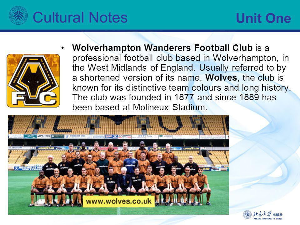 Unit One Cultural Notes Wolverhampton Wanderers Football Club is a professional football club based in Wolverhampton, in the West Midlands of England.