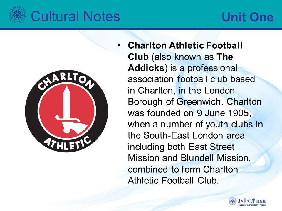 Unit One Cultural Notes Charlton Athletic Football Club (also known as The Addicks) is a professional association football club based in Charlton, in