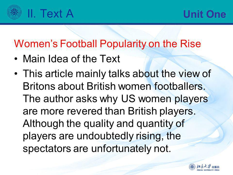 Unit One II. Text A Womens Football Popularity on the Rise Main Idea of the Text This article mainly talks about the view of Britons about British wom
