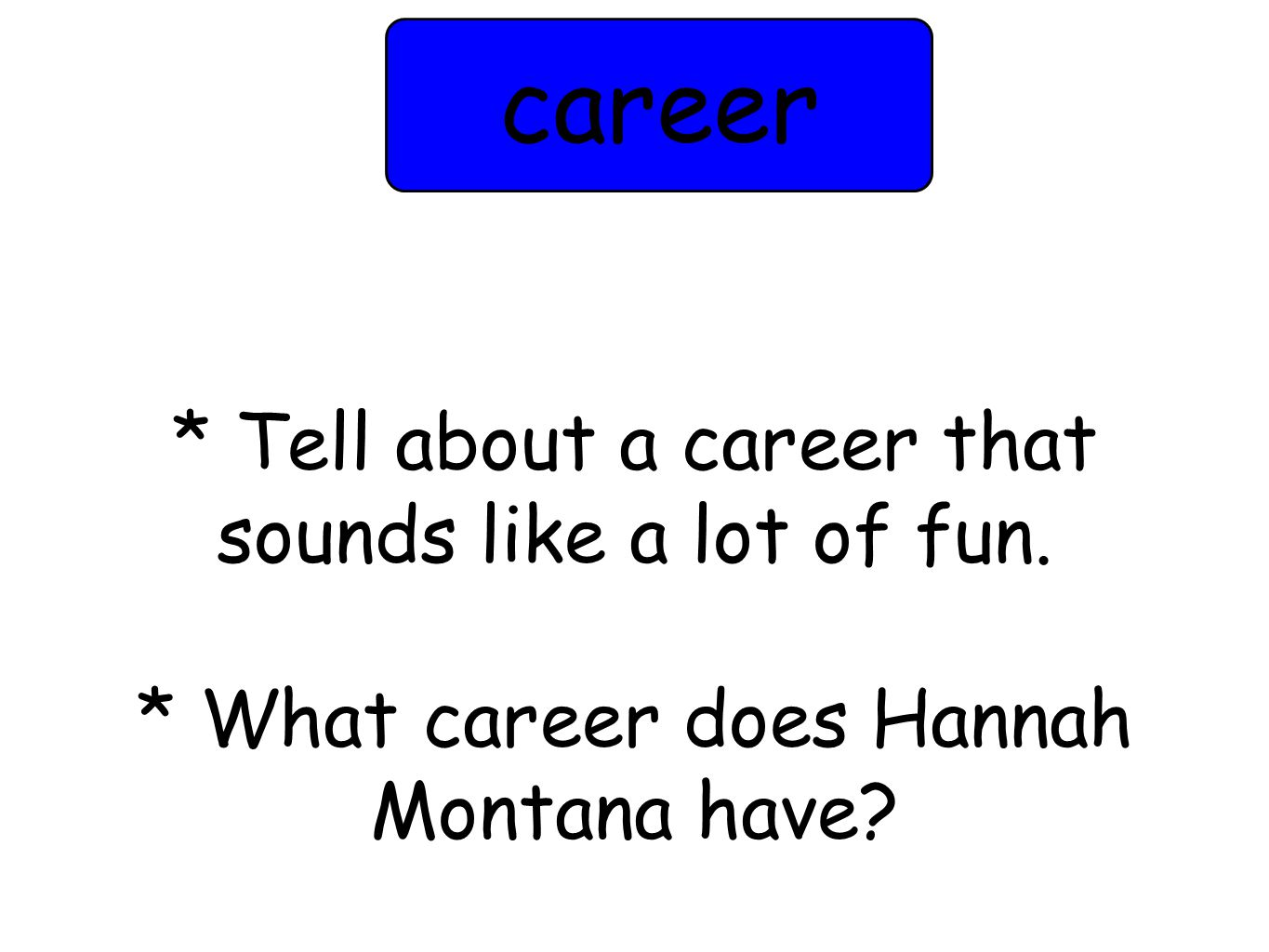 * Tell about a career that sounds like a lot of fun. * What career does Hannah Montana have? career