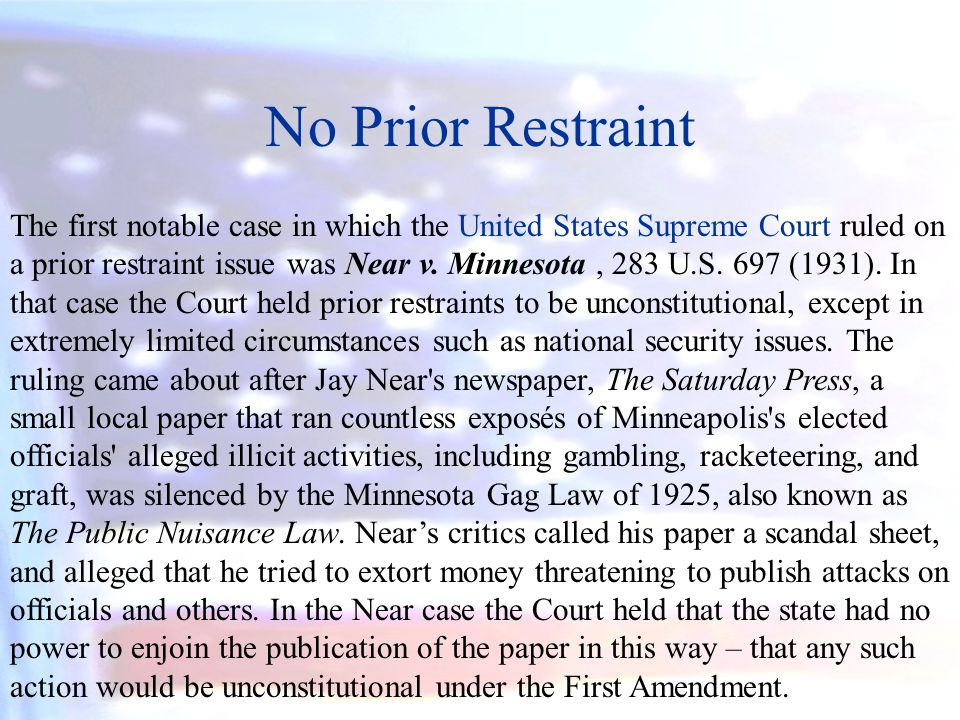 No Prior Restraint The first notable case in which the United States Supreme Court ruled on a prior restraint issue was Near v. Minnesota, 283 U.S. 69