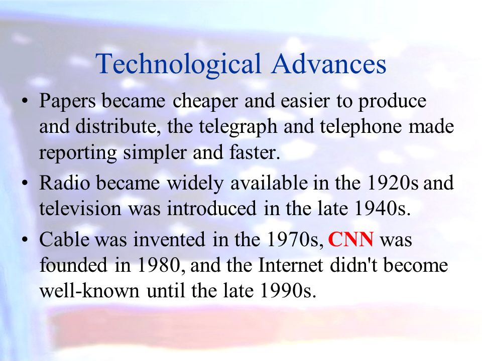 Technological Advances Papers became cheaper and easier to produce and distribute, the telegraph and telephone made reporting simpler and faster. Radi
