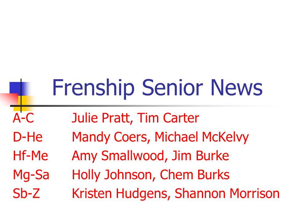 Frenship Senior News A-CJulie Pratt, Tim Carter D-HeMandy Coers, Michael McKelvy Hf-MeAmy Smallwood, Jim Burke Mg-SaHolly Johnson, Chem Burks Sb-ZKris