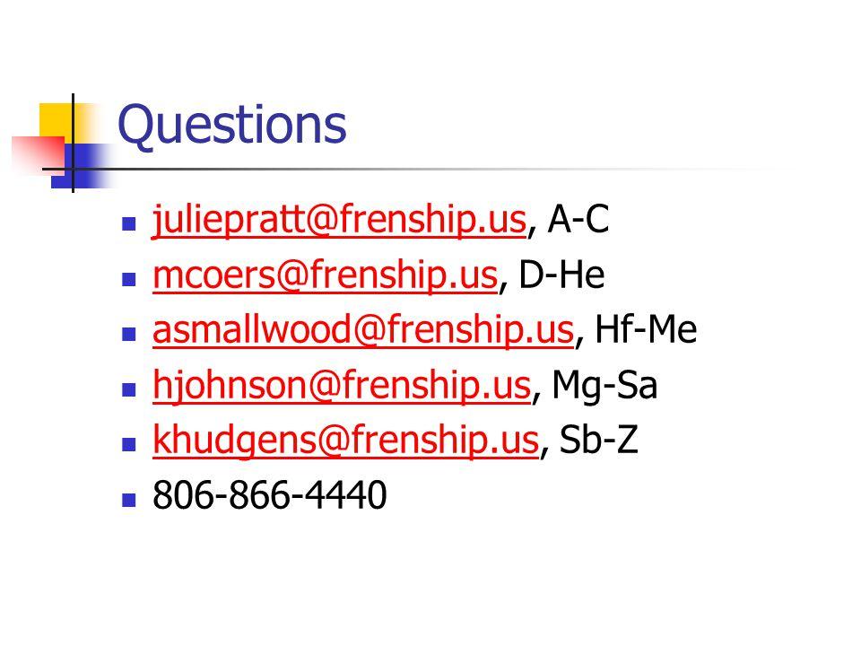 Questions juliepratt@frenship.us, A-C juliepratt@frenship.us mcoers@frenship.us, D-He mcoers@frenship.us asmallwood@frenship.us, Hf-Me asmallwood@fren