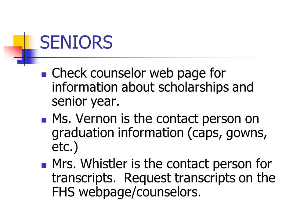 SENIORS Check counselor web page for information about scholarships and senior year.