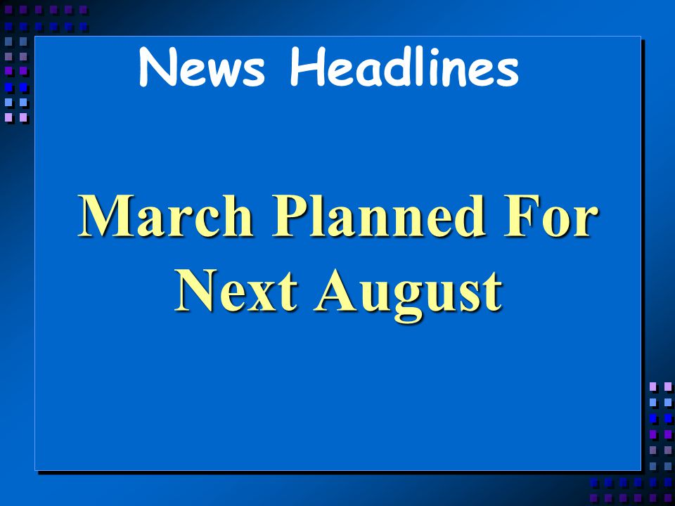 News Headlines March Planned For Next August