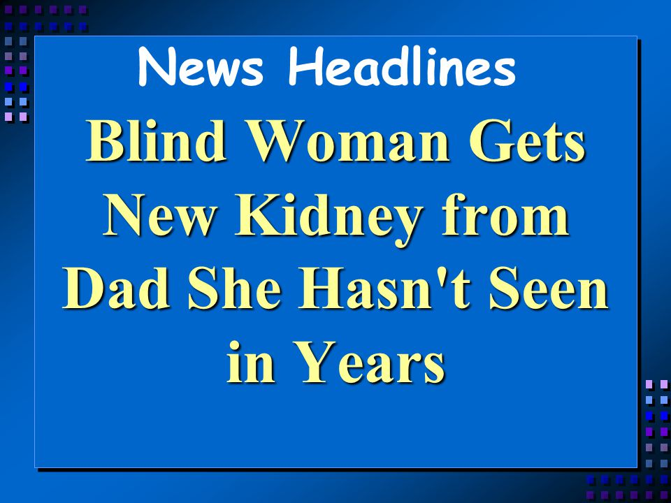 News Headlines Blind Woman Gets New Kidney from Dad She Hasn't Seen in Years