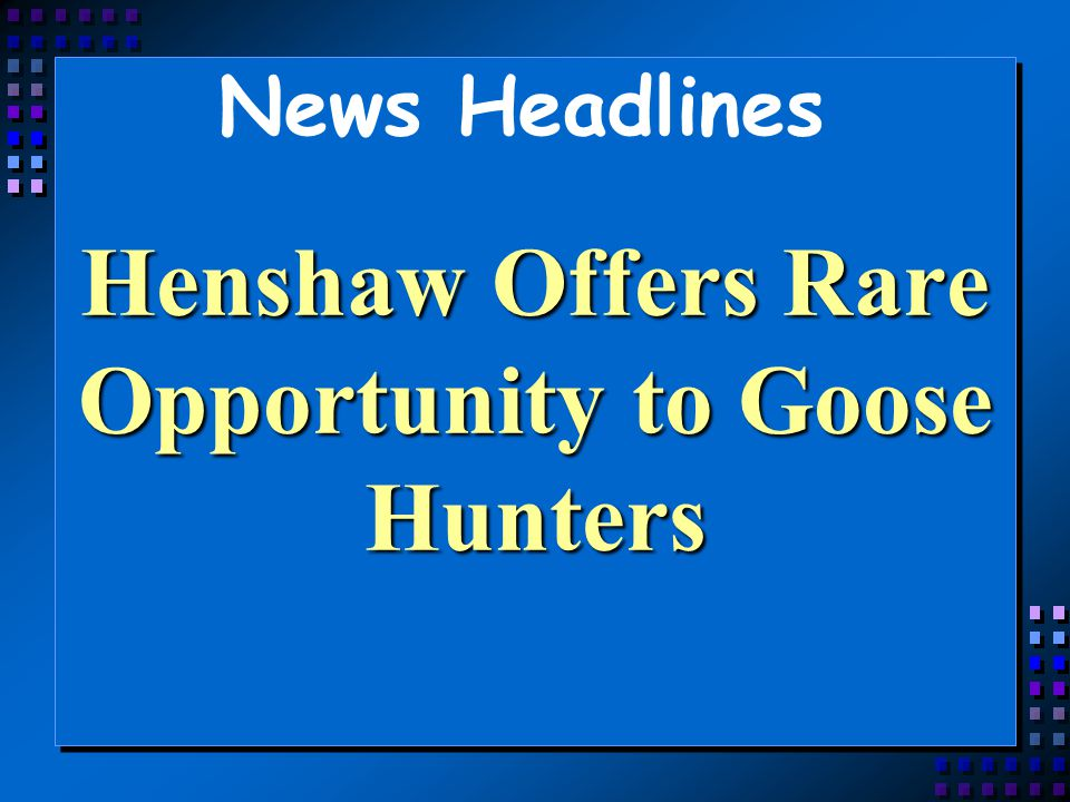News Headlines Henshaw Offers Rare Opportunity to Goose Hunters