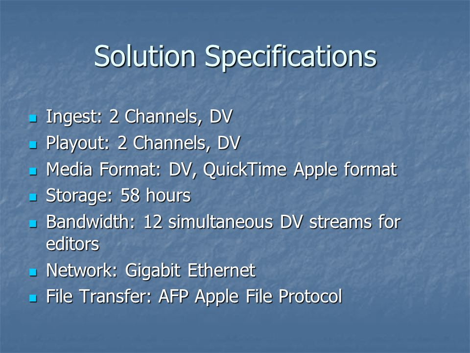 Solution Specifications Ingest: 2 Channels, DV Ingest: 2 Channels, DV Playout: 2 Channels, DV Playout: 2 Channels, DV Media Format: DV, QuickTime Appl