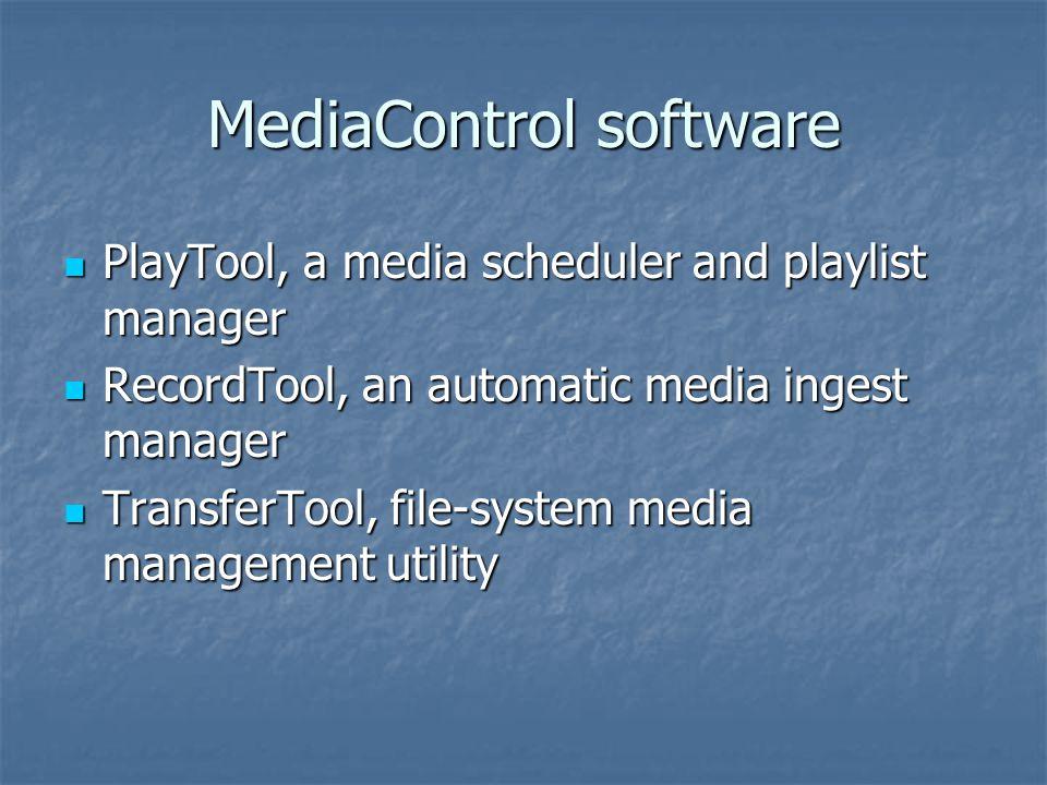 MediaControl software PlayTool, a media scheduler and playlist manager PlayTool, a media scheduler and playlist manager RecordTool, an automatic media ingest manager RecordTool, an automatic media ingest manager TransferTool, file-system media management utility TransferTool, file-system media management utility
