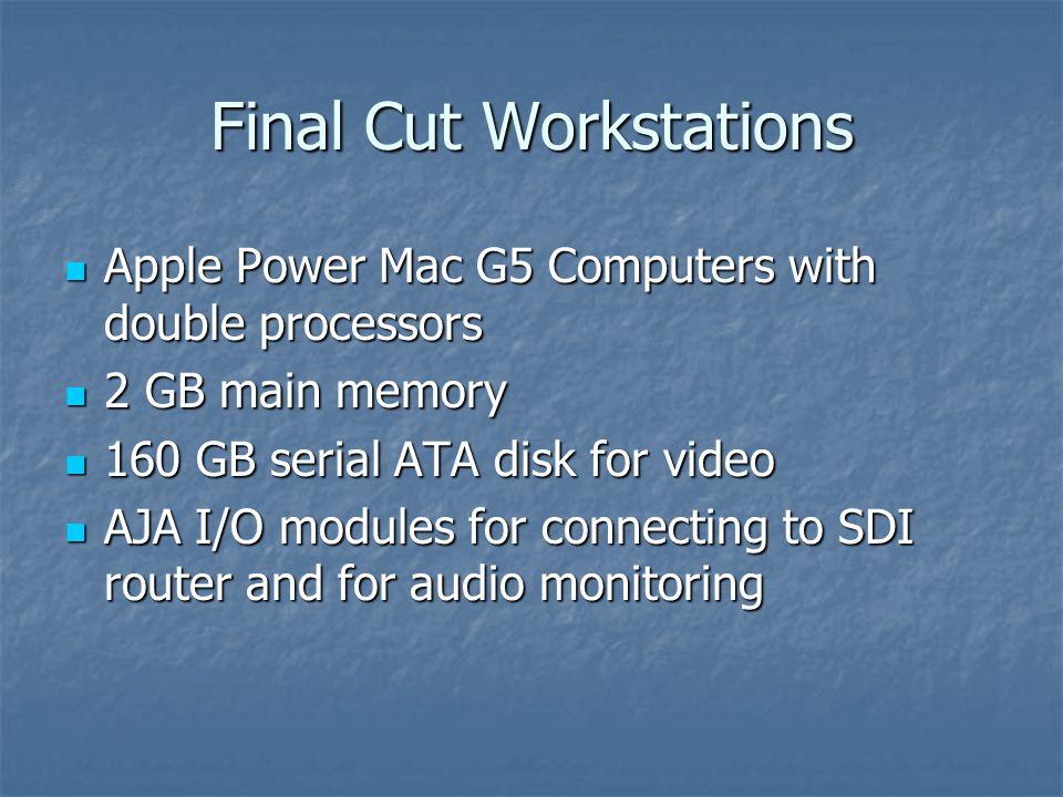 Final Cut Workstations Apple Power Mac G5 Computers with double processors Apple Power Mac G5 Computers with double processors 2 GB main memory 2 GB m