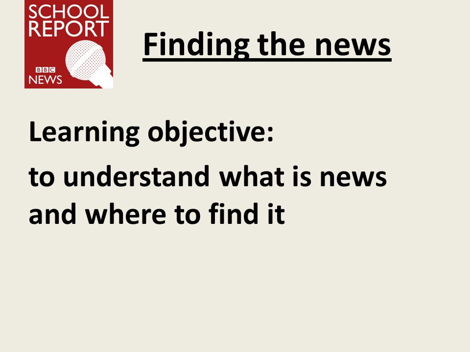 Finding the news Learning objective: to understand what is news and where to find it