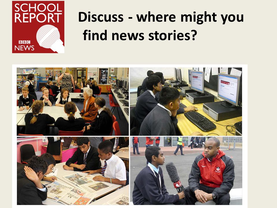 Discuss - where might you find news stories