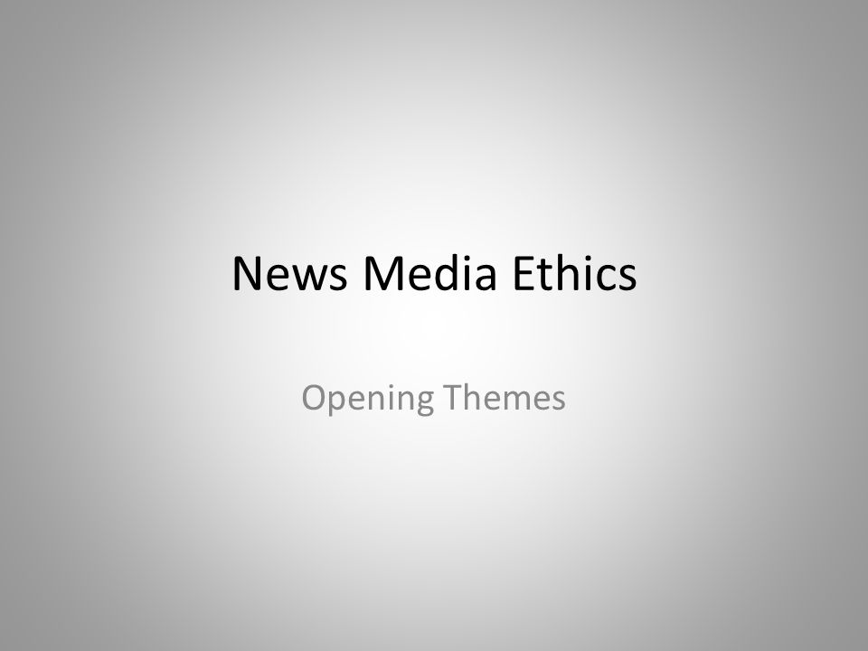 News Media Ethics Opening Themes