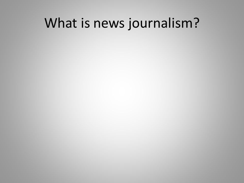 What is news journalism?