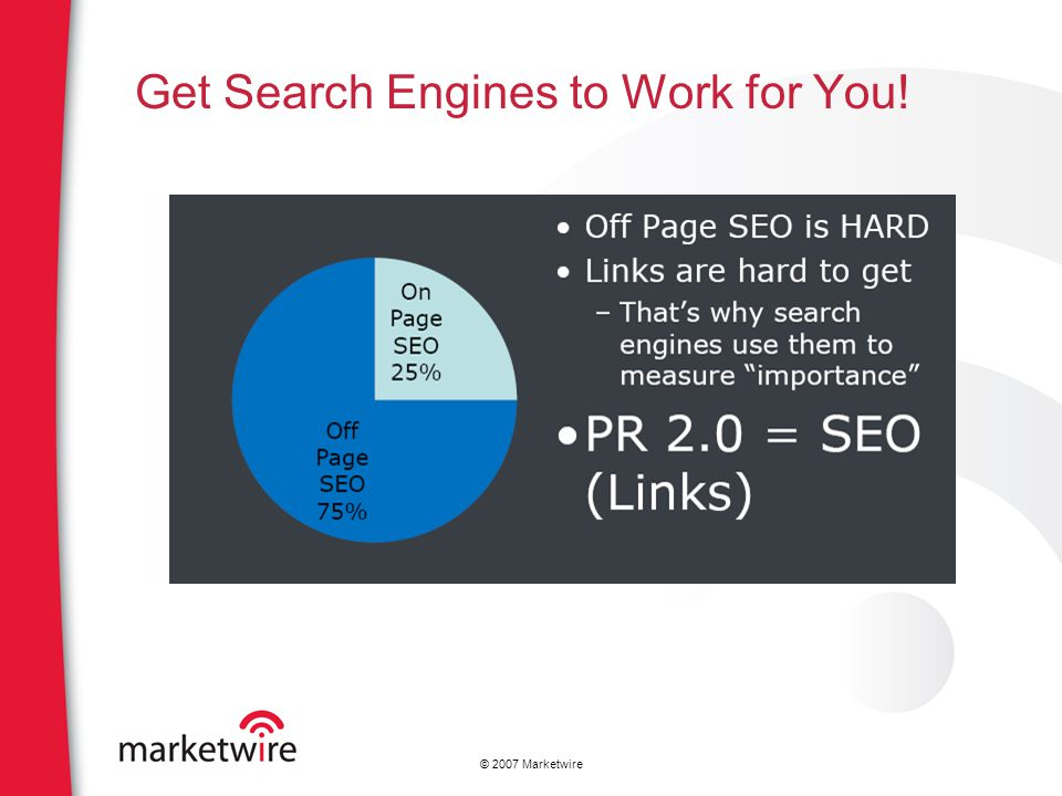 © 2007 Marketwire Get Search Engines to Work for You!