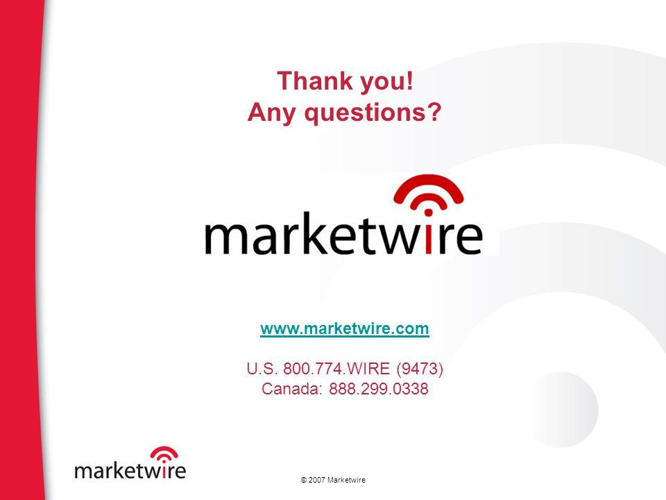 Thank you! Any questions? www.marketwire.com U.S. 800.774.WIRE (9473) Canada: 888.299.0338