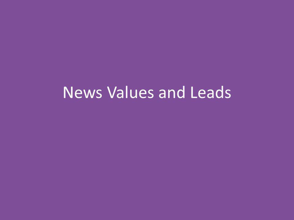 News Values Impact: information has impact if it affects a lot of people – A proposed income tax increase – The accidental killing of a little girl during a shootout between rival drug gangs