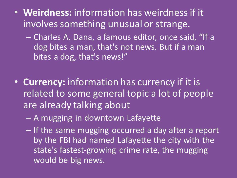 Weirdness: information has weirdness if it involves something unusual or strange.