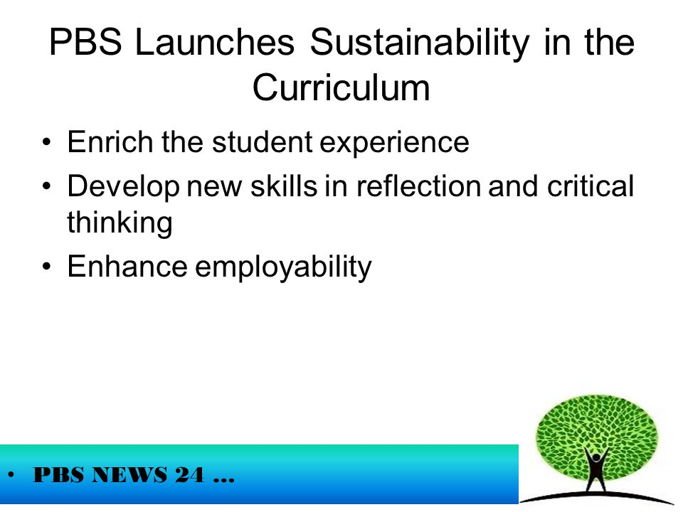 Developing curriculum content To ensure students are given every opportunity to explore issues of sustainability throughout the curricula in the PBS.