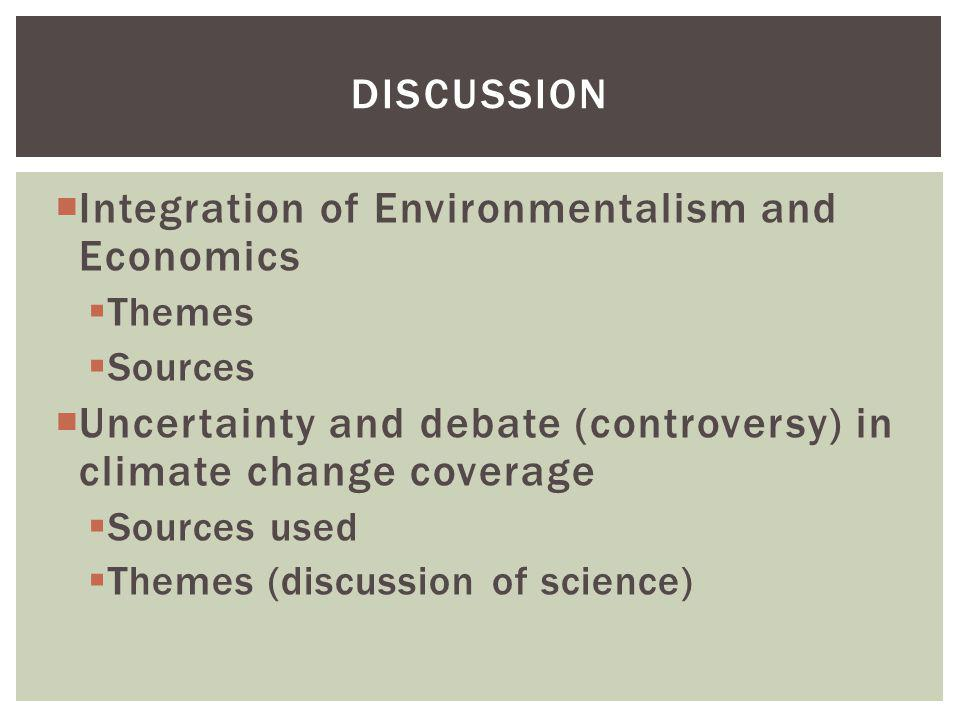 Integration of Environmentalism and Economics Themes Sources Uncertainty and debate (controversy) in climate change coverage Sources used Themes (disc