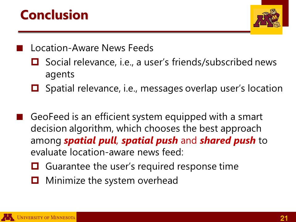 21 Conclusion Location-Aware News Feeds Social relevance, i.e., a users friends/subscribed news agents Spatial relevance, i.e., messages overlap users