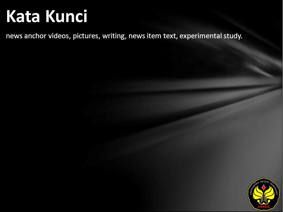 Kata Kunci news anchor videos, pictures, writing, news item text, experimental study.