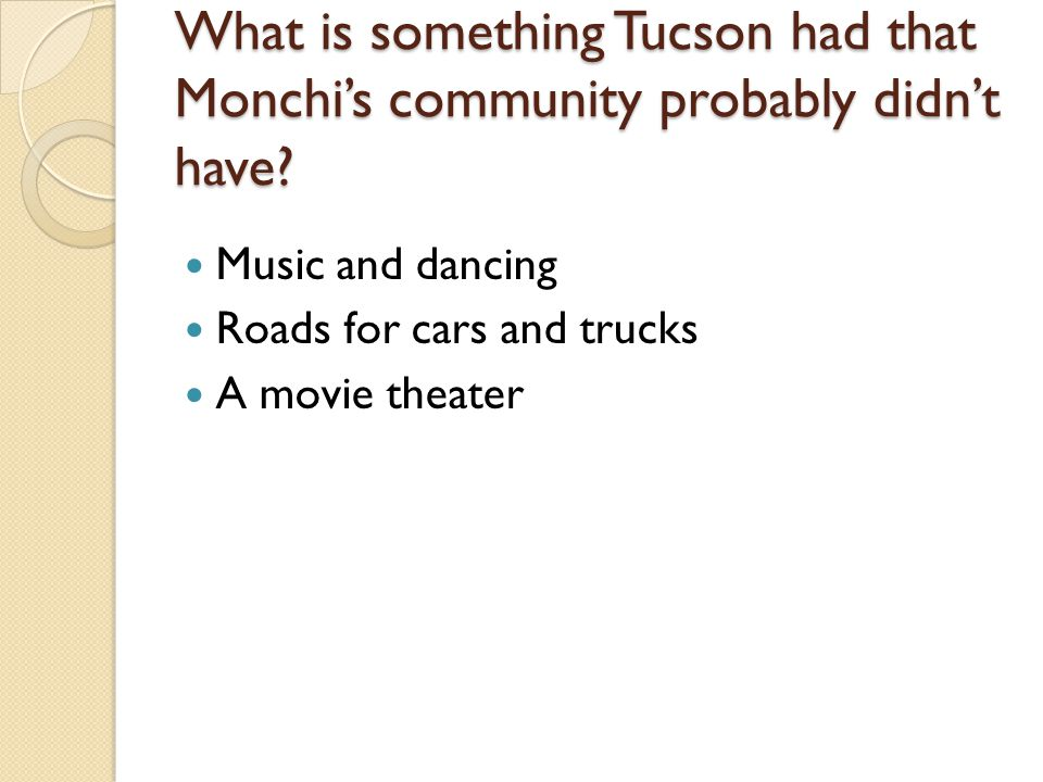 What is something Tucson had that Monchis community probably didnt have? Music and dancing Roads for cars and trucks A movie theater