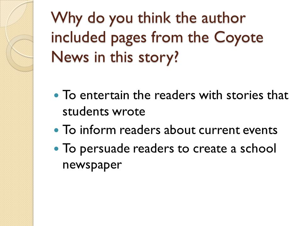 Why do you think the author included pages from the Coyote News in this story? To entertain the readers with stories that students wrote To inform rea