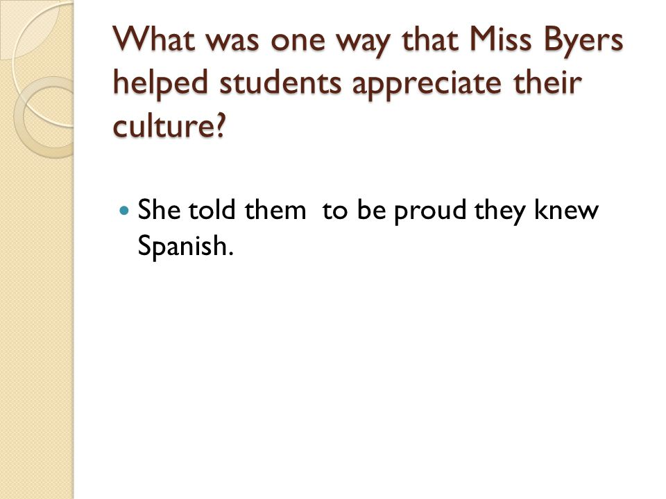 What was one way that Miss Byers helped students appreciate their culture? She told them to be proud they knew Spanish.
