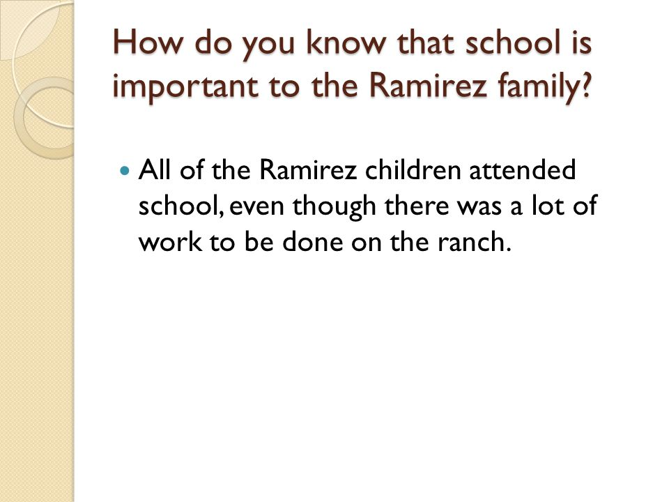 How do you know that school is important to the Ramirez family? All of the Ramirez children attended school, even though there was a lot of work to be