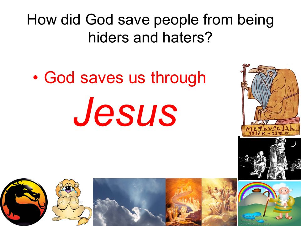 How did God save people from being hiders and haters? God saves us through Jesus