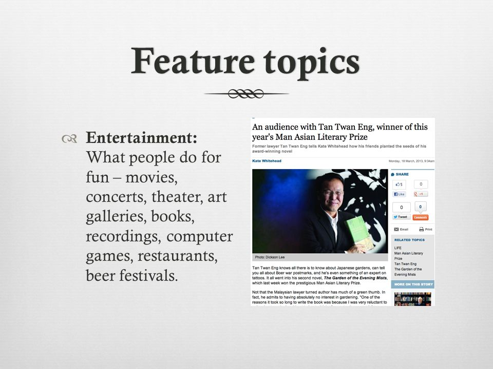 Feature topicsFeature topics Entertainment: What people do for fun – movies, concerts, theater, art galleries, books, recordings, computer games, restaurants, beer festivals.