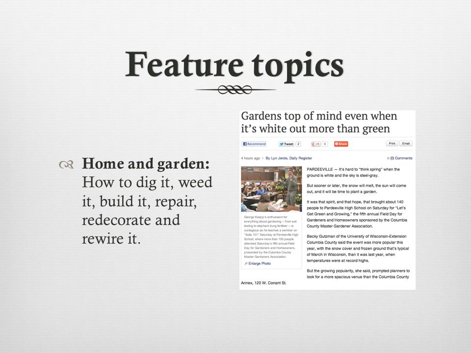 Feature topicsFeature topics Home and garden: How to dig it, weed it, build it, repair, redecorate and rewire it.