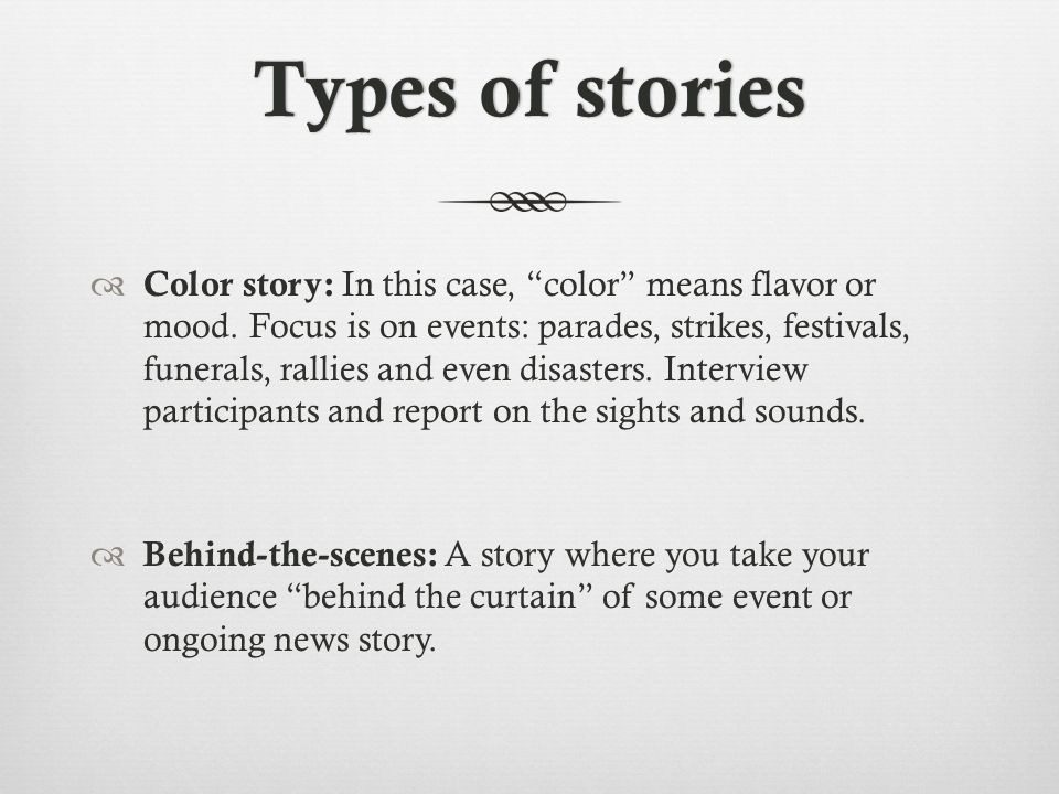 Types of storiesTypes of stories Color story: In this case, color means flavor or mood.