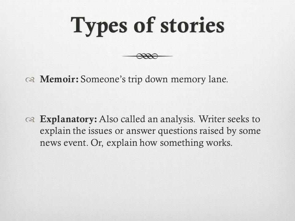 Types of storiesTypes of stories Memoir: Someones trip down memory lane.