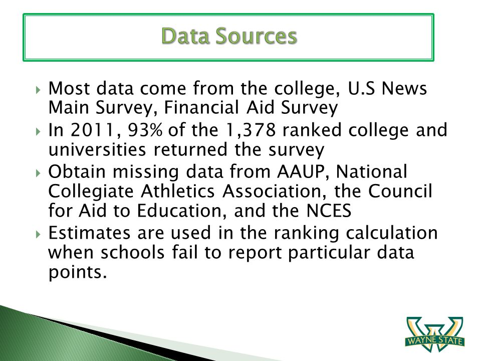 Most data come from the college, U.S News Main Survey, Financial Aid Survey In 2011, 93% of the 1,378 ranked college and universities returned the sur