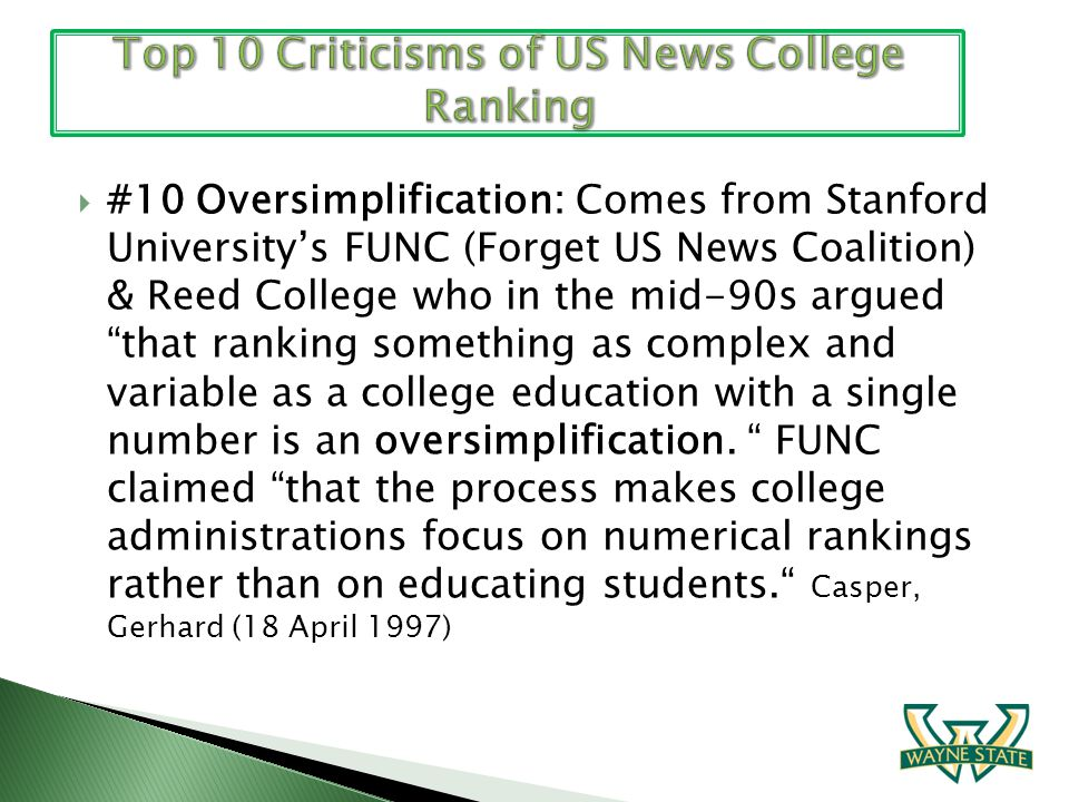 #10 Oversimplification: Comes from Stanford Universitys FUNC (Forget US News Coalition) & Reed College who in the mid-90s argued that ranking somethin