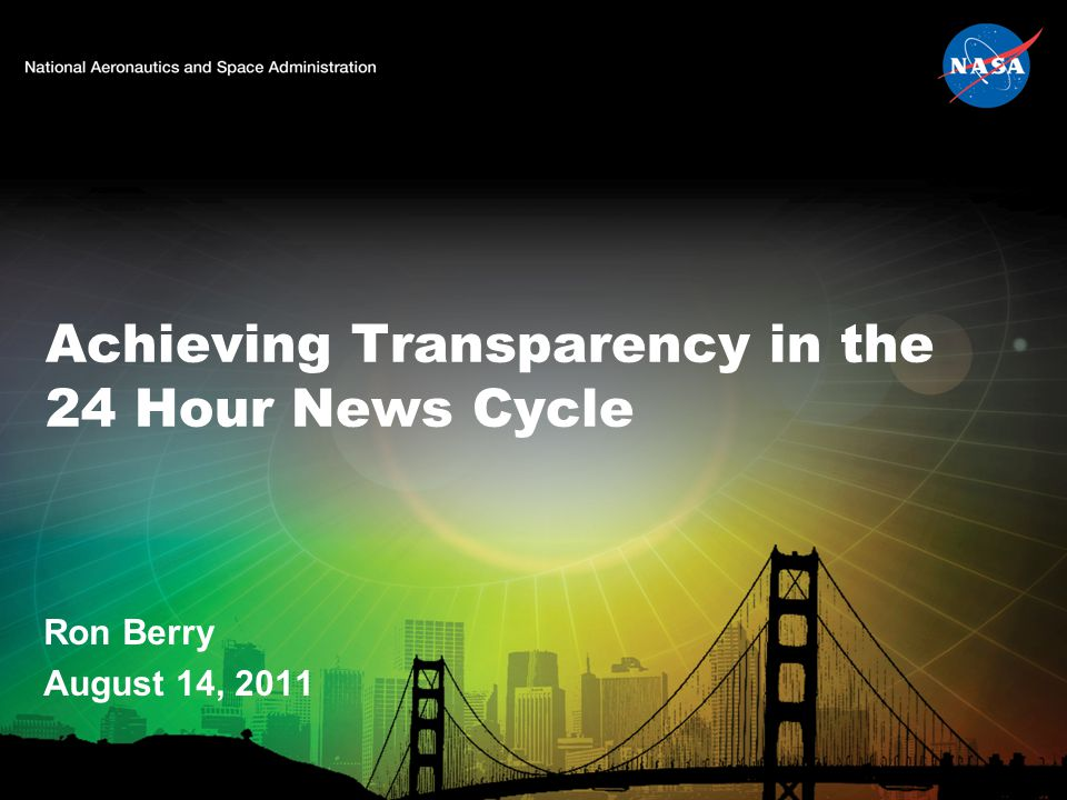 Achieving Transparency in the 24 Hour News Cycle Ron Berry August 14, 2011