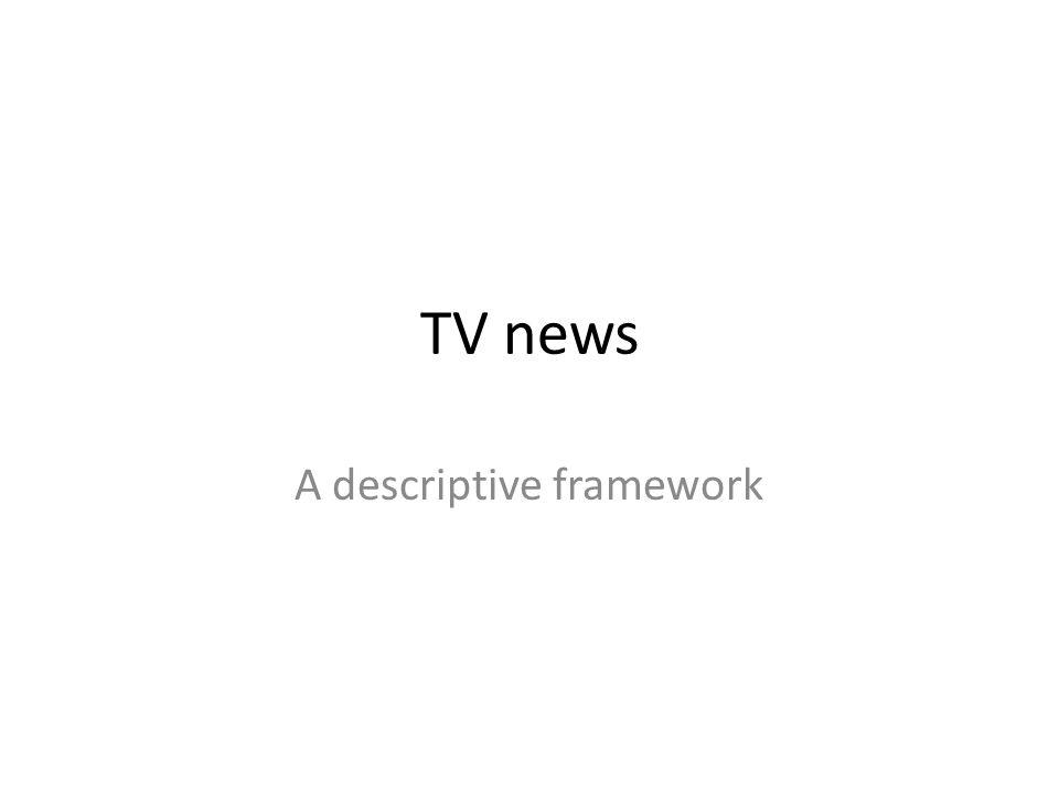TV news A descriptive framework