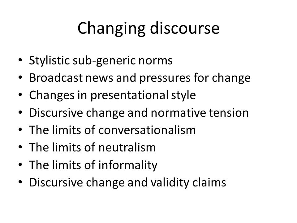Changing discourse Stylistic sub-generic norms Broadcast news and pressures for change Changes in presentational style Discursive change and normative