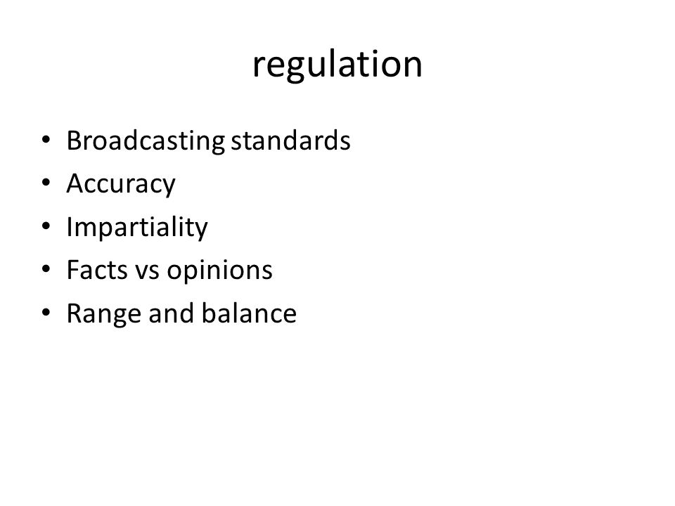 regulation Broadcasting standards Accuracy Impartiality Facts vs opinions Range and balance