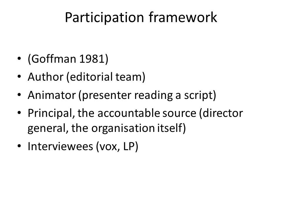 Participation framework (Goffman 1981) Author (editorial team) Animator (presenter reading a script) Principal, the accountable source (director gener
