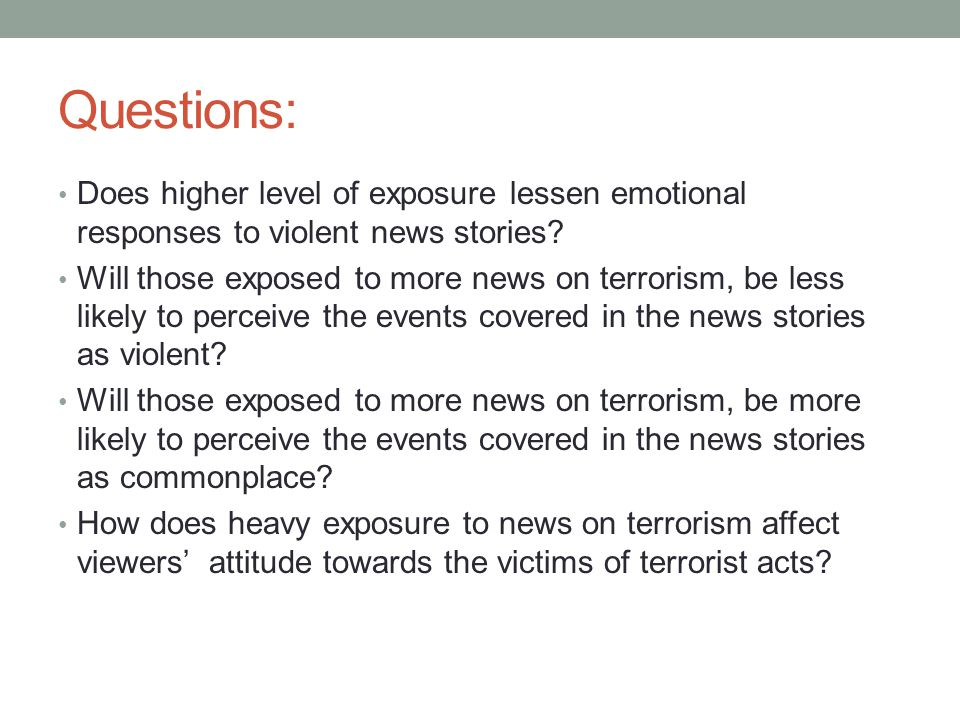 Questions: Does higher level of exposure lessen emotional responses to violent news stories.