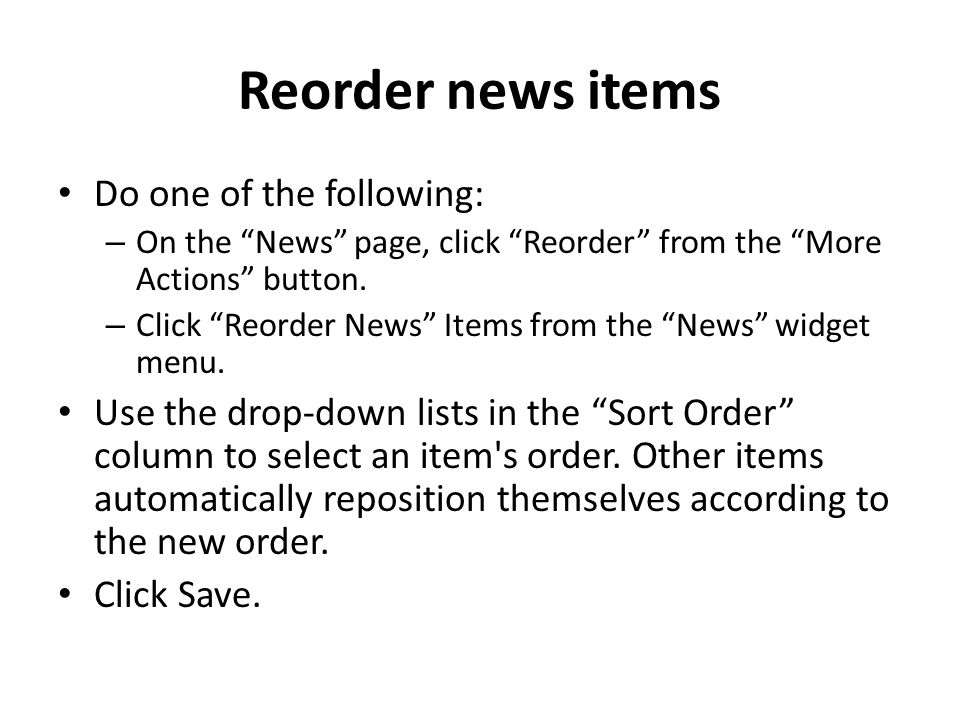 Reorder news items Do one of the following: – On the News page, click Reorder from the More Actions button.