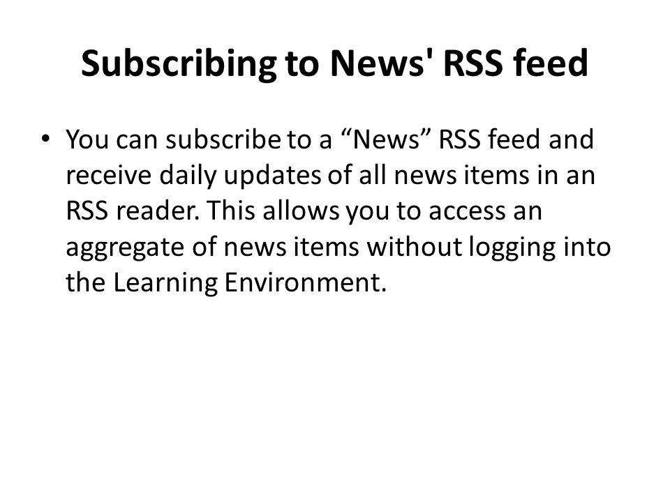 Subscribing to News RSS feed You can subscribe to a News RSS feed and receive daily updates of all news items in an RSS reader.