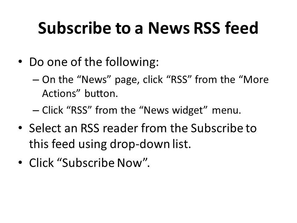 Subscribe to a News RSS feed Do one of the following: – On the News page, click RSS from the More Actions button.