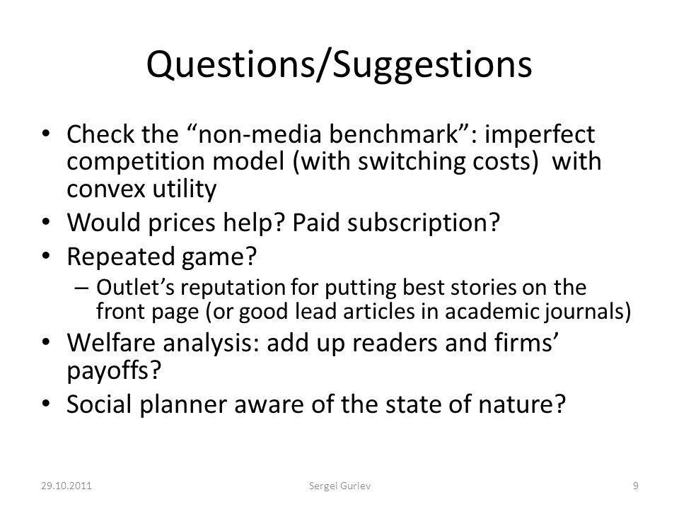 Questions/Suggestions Check the non-media benchmark: imperfect competition model (with switching costs) with convex utility Would prices help.